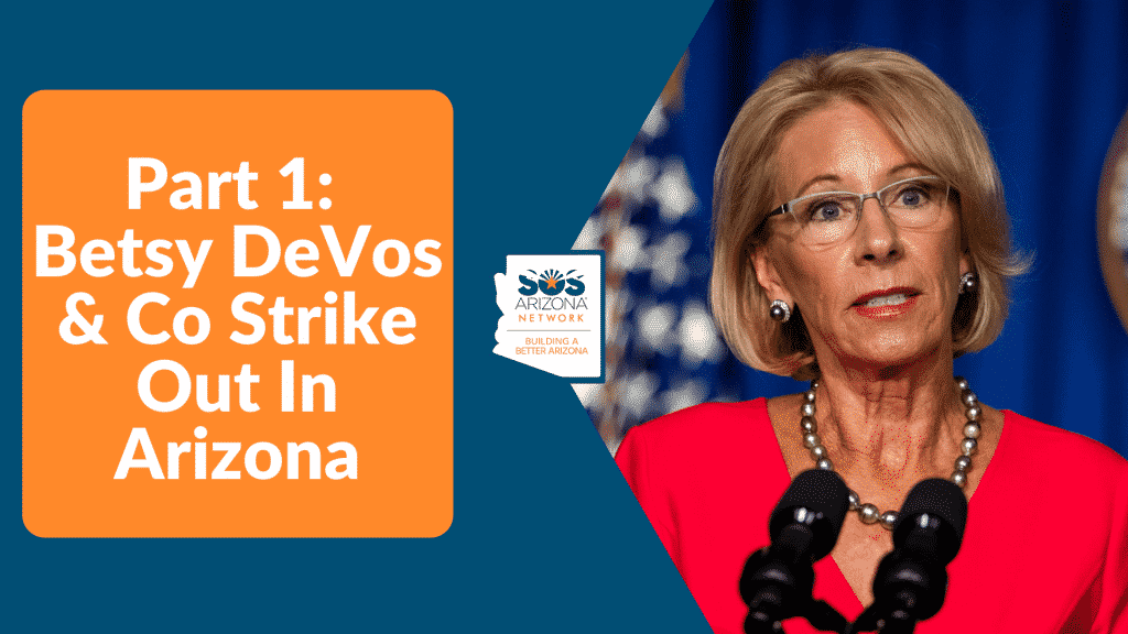 Part 1: Betsy DeVos & Co Strike Out in Arizona