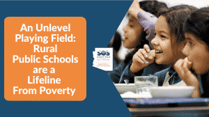 Rural schools - An Unlevel Playing Field: Rural Public Schools are a Lifeline From Poverty